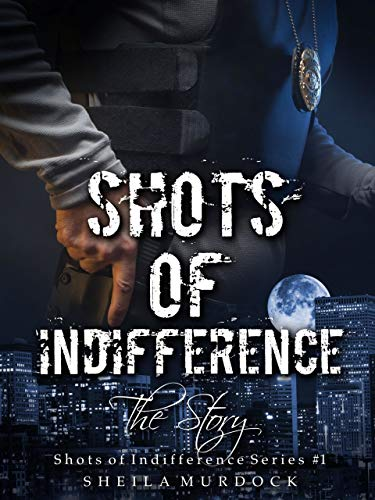 Shots of Indifference: The Story  by Sheila Murdock