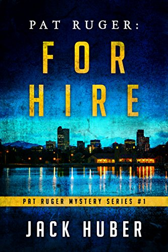 Pat Ruger: For Hire (Pat Ruger Mystery Series Book 1)  by Jack Huber