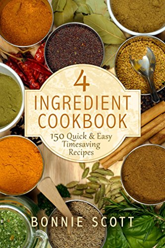 4 Ingredient Cookbook: 150 Quick & Easy Timesaving Recipes  by Bonnie Scott