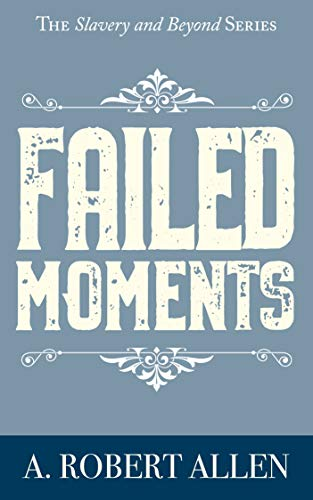 Failed Moments by A. Robert Allen