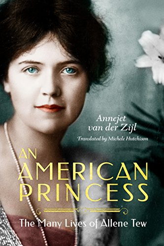 An American Princess: The Many Lives of Allene Tew  by Annejet van der Zijl