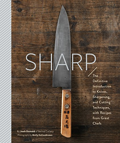 Sharp: The Definitive Introduction to Knives, Sharpening, and Cutting Techniques, with Recipes from Great Chefs  by Josh Donald