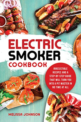 Electric Smoker Cookbook by Melissa Johnson