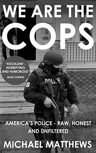 We Are The Cops: America's Police - Raw, Honest and Unfiltered  by Michael Matthews