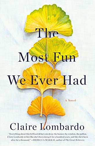 The Most Fun We Ever Had: A Novel  by Claire Lombardo