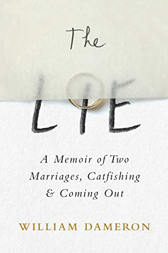 The Lie: A Memoir of Two Marriages, Catfishing & Coming Out  by William Dameron