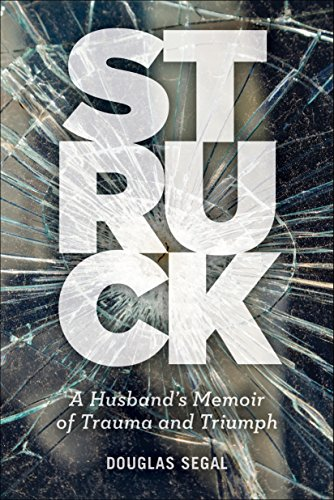 Struck: A Husband's Memoir of Trauma and Triumph  by Douglas Segal