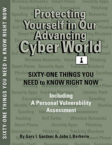 Protecting Yourself In Our Advancing Cyber World by Gary L Gardner