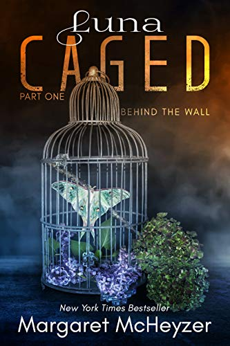 Luna Caged: Behind the Wall  by Margaret McHeyzer