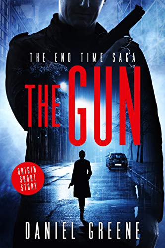 The Gun: The End Time Saga Origin Short Story by Daniel Greene