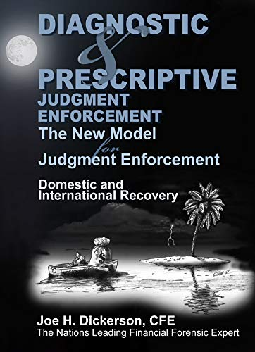 Diagnostic & Prescriptive Judgment Enforcement: The New Model for Judgment Recovery  by Joe Dickerson CFE