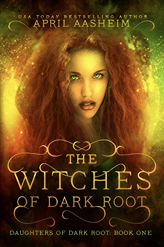 The Witches of Dark Root by April Aasheim