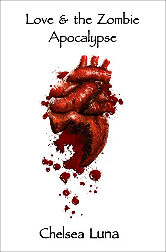 Love & the Zombie Apocalypse (Zombie Apocalypse Trilogy Book 1)  by Chelsea Luna