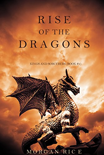 Rise of the Dragons (Kings and Sorcerers--Book 1)  by Morgan Rice