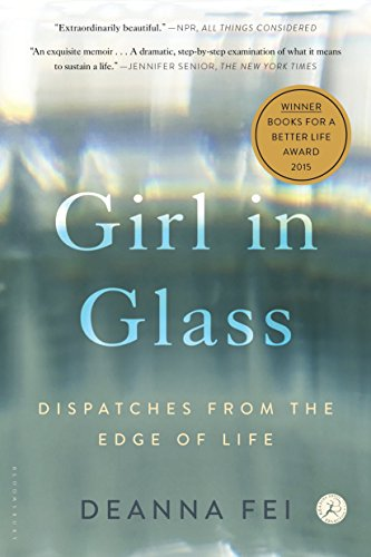 Girl in Glass: Dispatches from the Edge of Life  by Deanna Fei