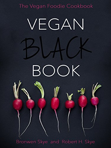 Vegan Black Book: The Vegan Foodie Cookbook  by Bronwen Skye