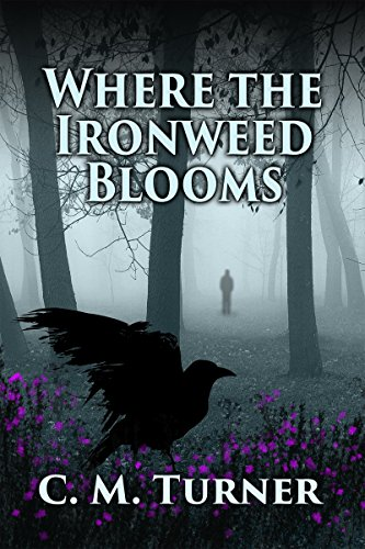 Where the Ironweed Blooms  by C.M. Turner