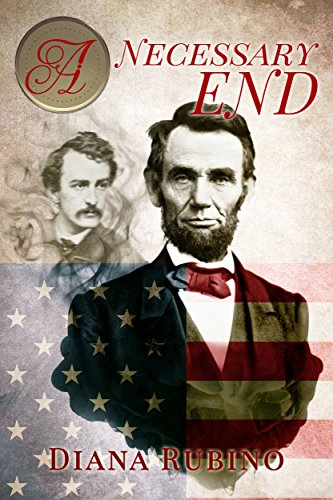 A Necessary End: The Lincoln Deception  by Diana Rubino