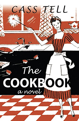 The Cookbook - a novel  by Cass Tell