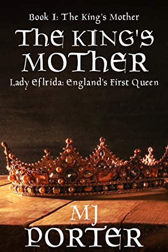 The King's Mother: Lady Elfrida: England's First Queen  by M J Porter