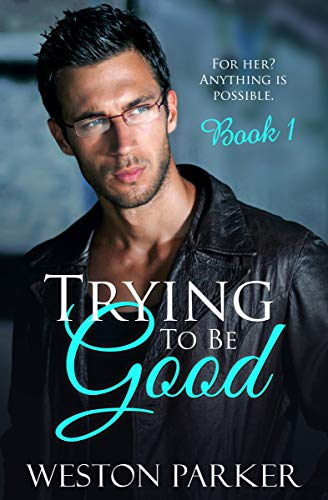 Trying To Be Good by Weston Parker