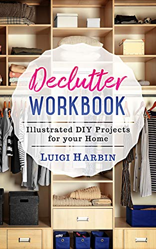 Declutter Workbook: Illustrated DIY Projects for your Home  by Luigi Harbin