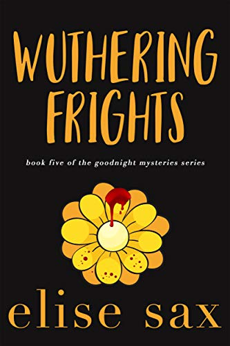Wuthering Frights (Goodnight Mysteries Book 5)  by Elise Sax
