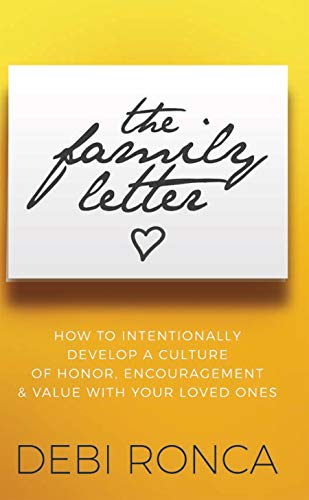 The Family Letter: How to Intentionally Develop a Culture of Honor, Encouragement & Value with Your Loved Ones  by Debi Ronca