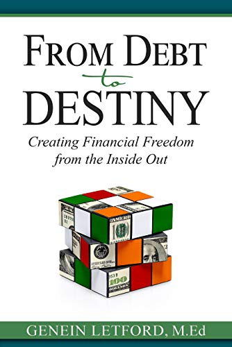 From Debt to Destiny: Creating Financial Freedom from the Inside Out  by Genein Letford