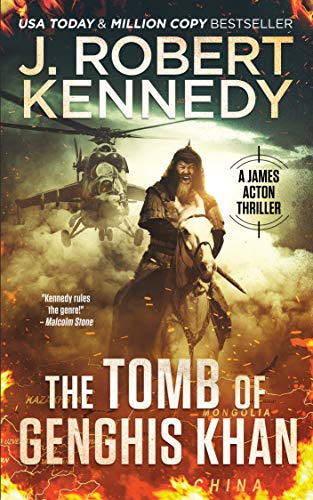 The Tomb of Genghis Khan (James Acton Thrillers Book 25)  by J. Robert Kennedy