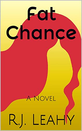 Fat Chance: A Novel  by R.J. Leahy