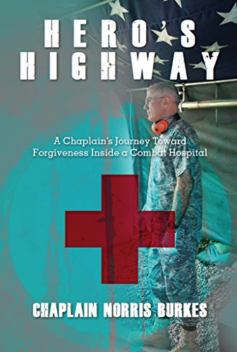 Hero's Highway: A Chaplain's Journey Toward Forgiveness Inside a Combat Hospital  by Chaplain Burkes