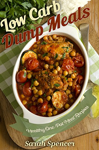 Low Carb Dump Meals: Healthy One Pot Meal Recipes  by Sarah Spencer