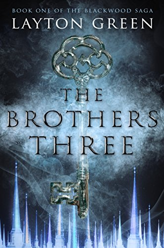 The Brothers Three: Book One of The Blackwood Saga  by Layton Green