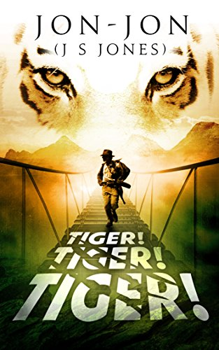 Tiger! Tiger! Tiger!  by (J S Jones), Jon-Jon