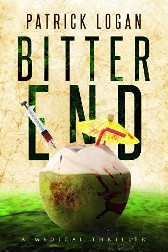 Bitter End (Dr. Beckett Campbell, Medical Examiner Book 0)  by Patrick Logan