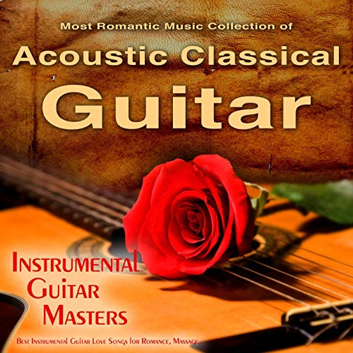The Most Romantic Music Collection of Acoustic Classical Guitar by Instrumental Guitar Masters