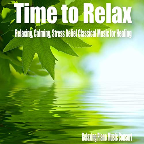 Time to Relax by Relaxing Piano Music Consort