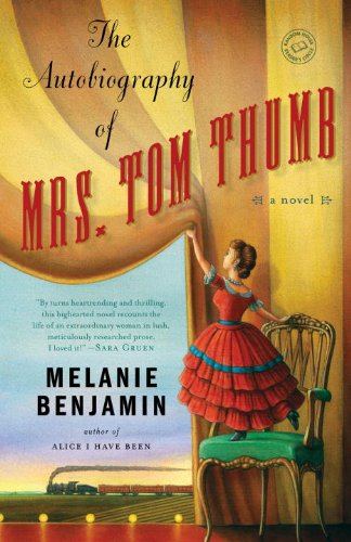 The Autobiography of Mrs. Tom Thumb: A Novel  by Melanie Benjamin