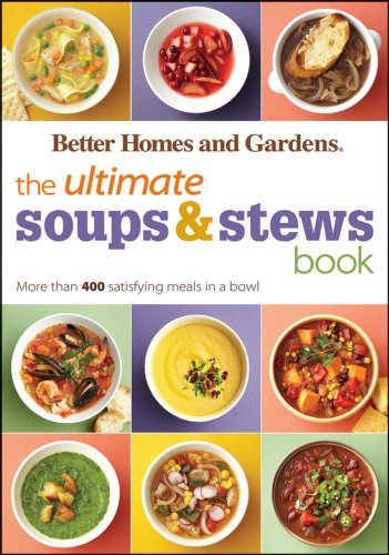 The Ultimate Soups & Stews Book: More than 400 Satisfying Meals in a Bowl (Better Homes and Gardens Ultimate Book 43)  by Better Homes and Gardens