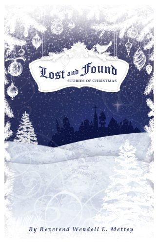 Lost and Found, Stories of Christmas  by Wendell Mettey