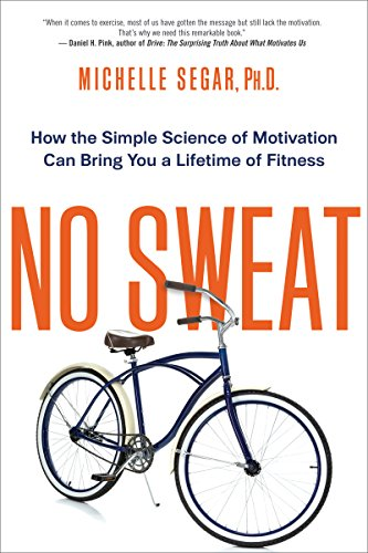 No Sweat: How the Simple Science of Motivation Can Bring You a Lifetime of Fitness  by Segar PhD., Michelle