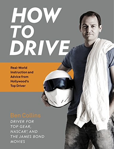 How to Drive: Real World Instruction and Advice from Hollywood's Top Driver  by Ben Collins