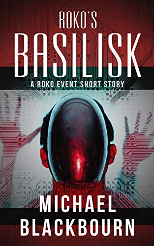 Roko's Basilisk: A Roko Event Short Story  by Michael Blackbourn