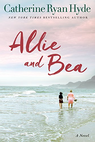 Allie and Bea: A Novel  by Catherine Ryan Hyde