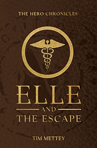 Elle and the Escape:The Hero Chronicles by Tim Mettey