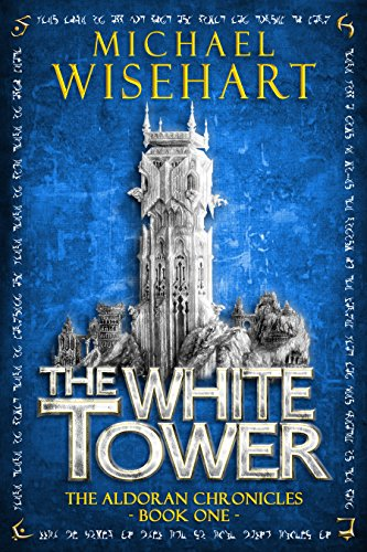 The White Tower (The Aldoran Chronicles: Book 1)  by Michael Wisehart