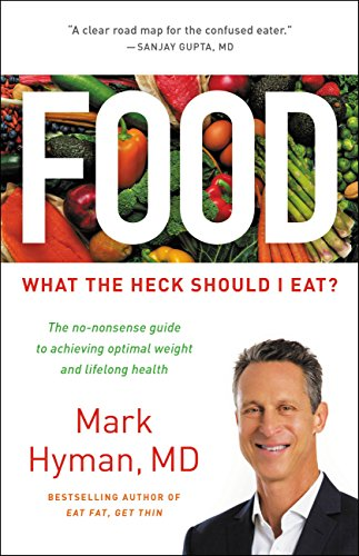 Food: What the Heck Should I Eat?  by Hyman M.D., Mark