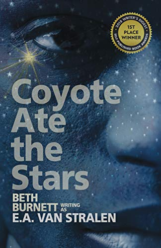 Coyote Ate the Stars  by Van Stralen, E.A.