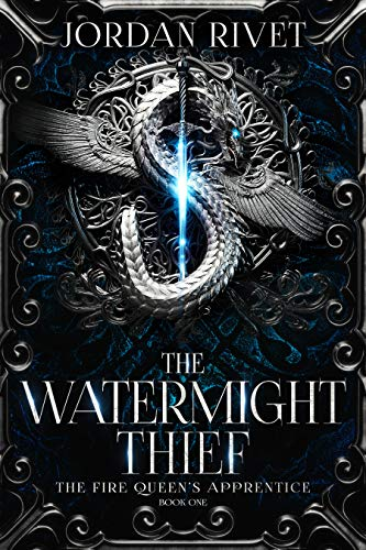 The Watermight Thief (The Fire Queen's Apprentice Book 1)  by Jordan Rivet